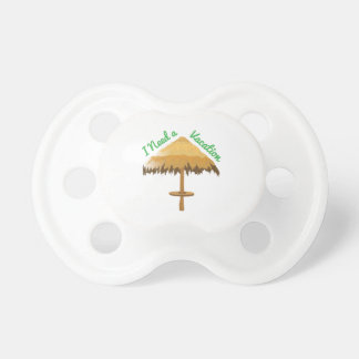 I Need A Vacation BooginHead Pacifier