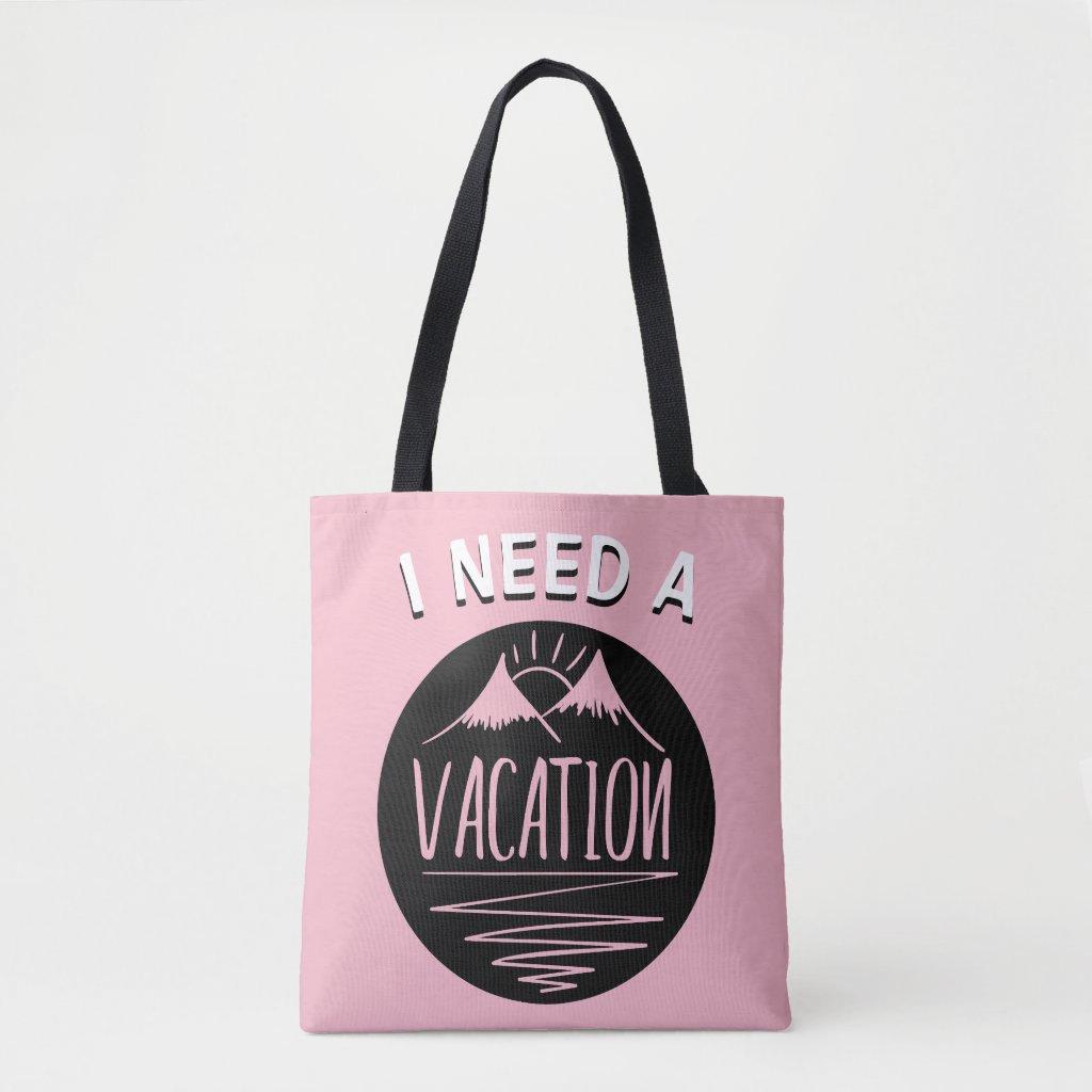 I NEED A VACATION TOTE BAG