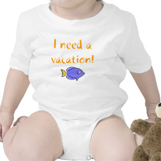 I need a vacation. t shirts
