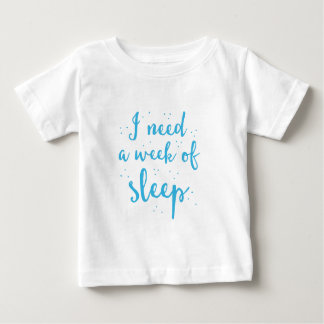 i need a week of sleep baby T-Shirt