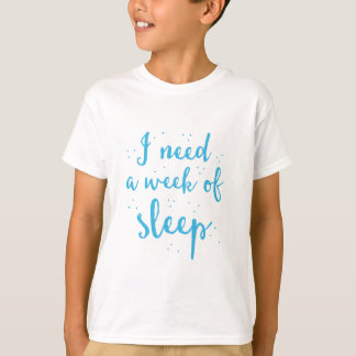 i need a week of sleep T-Shirt