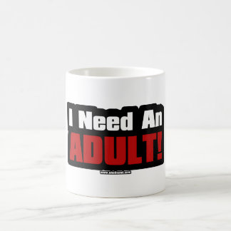 I Need An Adult Classic White Coffee Mug