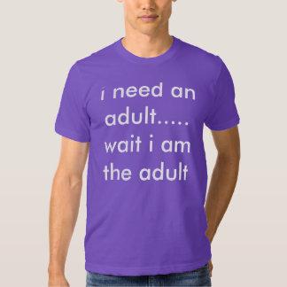 i need an adult.... wait i am the adult t-shirt