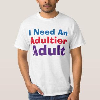 I Need An Adultier Adult Shirts
