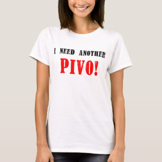 I Need Another Pivo! - Czech Beer! T-Shirt