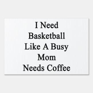 I Need Basketball Like A Busy Mom Needs Coffee Lawn Sign