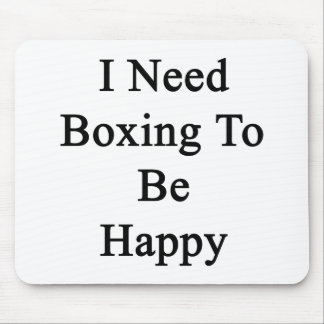 I Need Boxing To Be Happy Mouse Pad