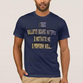 I Need Bulletin Board Material Shirt
