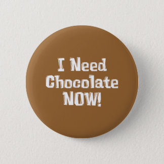 I Need Chocolate NOW! Gifts Button