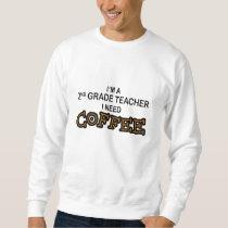 I Need Coffee - 2nd Grade Sweatshirt