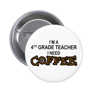 I Need Coffee - 4th Grade Pinback Button