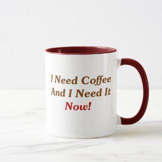 I Need Coffee And I Need It Now! Mug