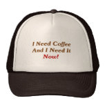 I Need Coffee And I Need It Now! Trucker Hat