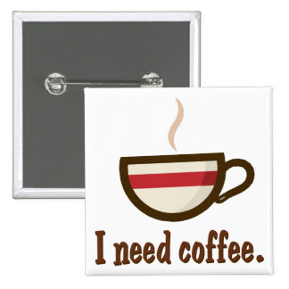 I need coffee. pinback buttons
