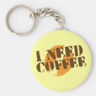 I NEED COFFEE! KEYCHAIN