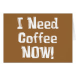 I Need Coffee NOW! Gifts Cards