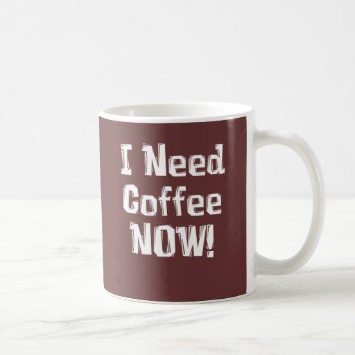 I Need Coffee NOW! Gifts Coffee Mug