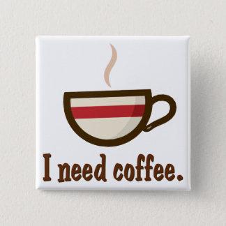 I need coffee. pinback button
