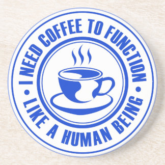 I Need Coffee to Function Like a Human Being Beverage Coaster