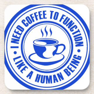 I Need Coffee to Function Like a Human Being Drink Coasters