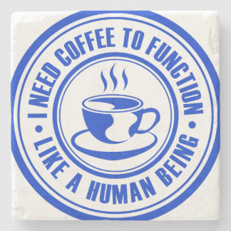 I Need Coffee to Function Like a Human Being Stone Beverage Coaster