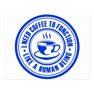 I Need Coffee to Function Like a Human Being Postcard