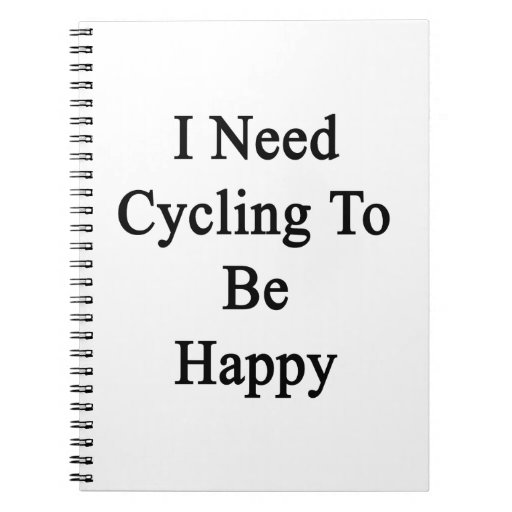 I Need Cycling To Be Happy Spiral Notebook