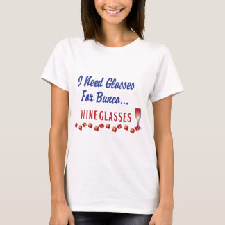 I need glasses for bunco ... wine glasses T-Shirt