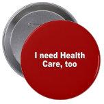 I need health care, too pinback button