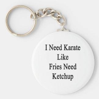 I Need Karate Like Fries Need Ketchup Basic Round Button Keychain