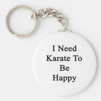 I Need Karate To Be Happy Basic Round Button Keychain