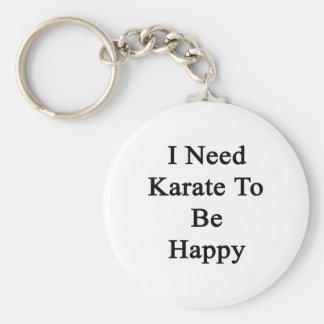I Need Karate To Be Happy Keychain