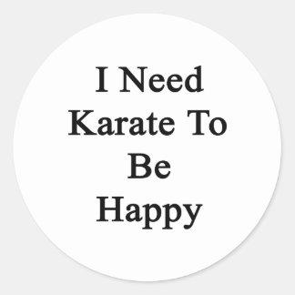 I Need Karate To Be Happy Classic Round Sticker