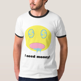 I need money! [Shirt one] T-Shirt