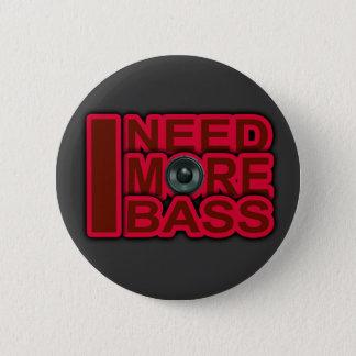 I NEED MORE BASS-Dubstep-DnB-DJ-Hip Hop-Club Button