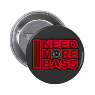 I NEED MORE BASS-Dubstep-DnB-DJ-Hip Hop-Club Pin