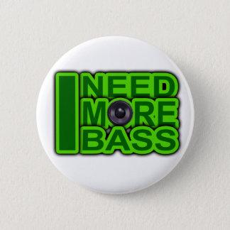 I NEED MORE BASS green -Dubstep-DnB-Hip Hop-Crunk Pinback Button