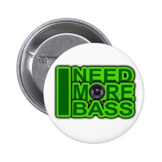 I NEED MORE BASS green -Dubstep-DnB-Hip Hop-Crunk Pinback Button