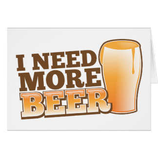 I NEED MORE BEER from The Beer Shop Greeting Card