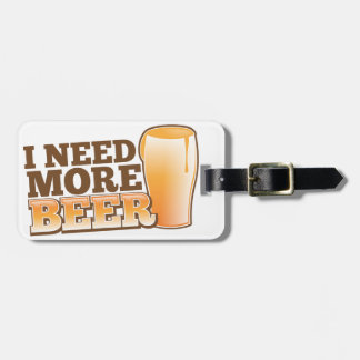 I NEED MORE BEER from The Beer Shop Luggage Tag