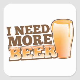 I NEED MORE BEER from The Beer Shop Square Sticker