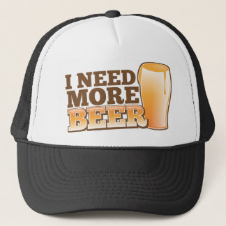 I NEED MORE BEER from The Beer Shop Trucker Hat
