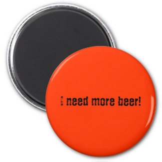 I need more beer! magnet