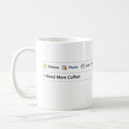 """I Need More Coffee!"" New Facebook Status Coffee Mug"