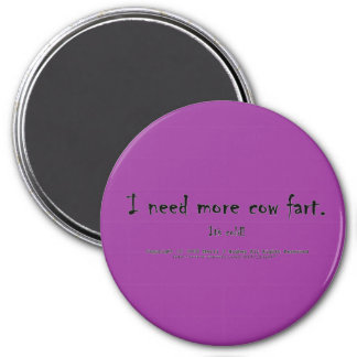 I need more cow fart. It's cold! 3 Inch Round Magnet