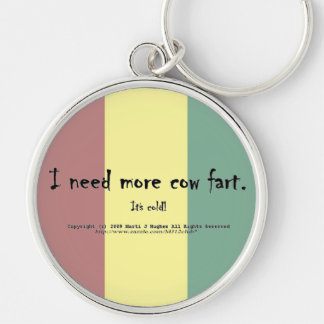 I need more cow fart. It's cold! Silver-Colored Round Keychain