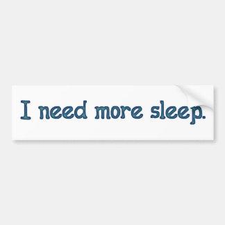 I need more sleep bumper sticker