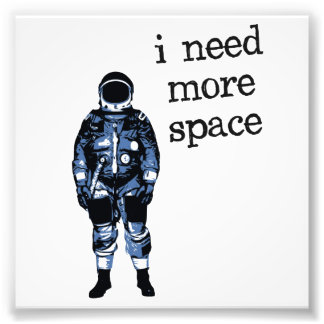 I Need More Space Astronaut Art Photo