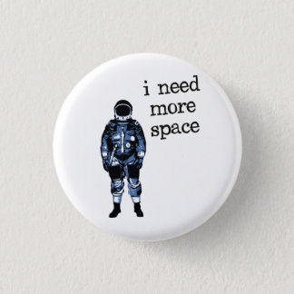 I Need More Space Astronaut Pinback Button