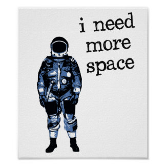 I Need More Space Astronaut Poster